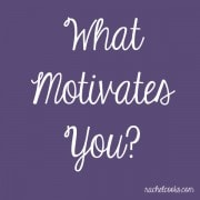 What Motivates You? | RachelCooks.com