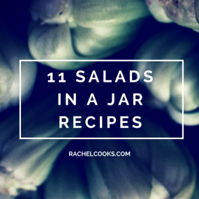11 Salads in a Jar Recipes on RachelCooks.com