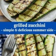 "Two images of grilled zucchini with a text overlay that reads ""grilled zucchini - simple and delicious summer side."""