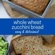 "Two images of quick bread, one in a loaf pan and one sliced. Text overlay reads ""whole wheat zucchini bread - easy and delicious!"""