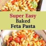 "Two pastas photos, text overlay reads ""super easy baked feta pasta."""