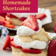 """Strawberry shortcake, text overlay reads """"the best homemade shortcakes."""""""